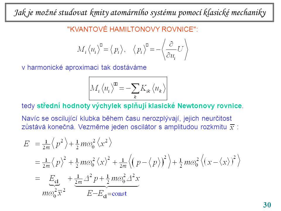 30 KVANTOVÉ HAMILTONOVY ROVNICE : v harmonické aproximaci tak dostáváme tedy střední hodnoty výchylek splňují klasické Newtonovy rovnice.