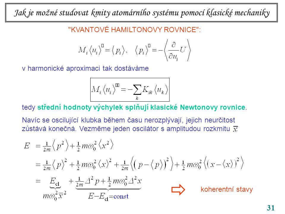 31 KVANTOVÉ HAMILTONOVY ROVNICE : v harmonické aproximaci tak dostáváme tedy střední hodnoty výchylek splňují klasické Newtonovy rovnice.