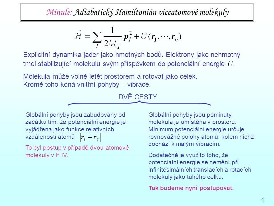 4 Minule: Adiabatický Hamiltonián víceatomové molekuly Explicitní dynamika jader jako hmotných bodů.