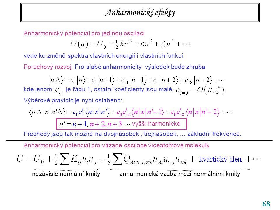 68 Anharmonické efekty Anharmonický potenciál pro jedinou oscilaci vede ke změně spektra vlastních energií i vlastních funkcí.