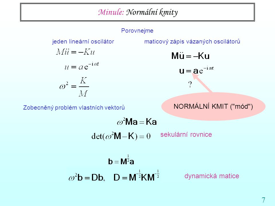8 Minule: Ortogonalita v zobecněném problému vlastních čísel vzpomínka aplikace na daný problém zpětná substituce dá zobecněné relace ortogonality