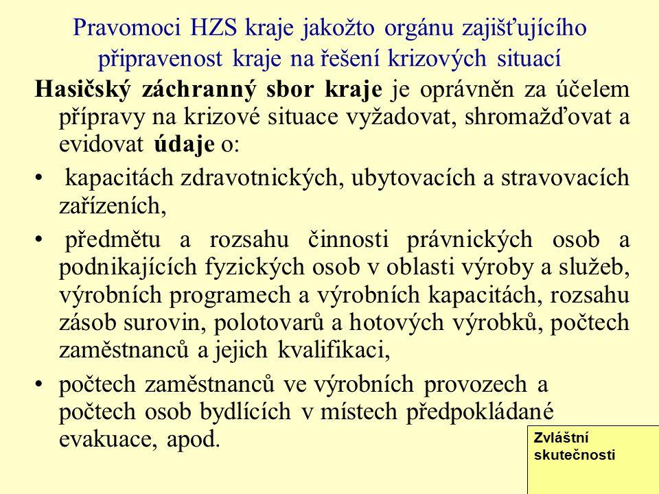 23 Pravomoci HZS kraje jakožto orgánu zajišťujícího připravenost kraje na řešení krizových situací Hasičský záchranný sbor kraje je oprávněn za účelem