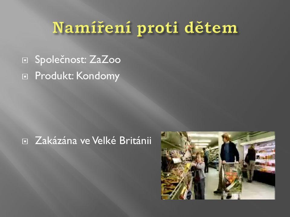  Společnost: ZaZoo  Produkt: Kondomy  Zakázána ve Velké Británii
