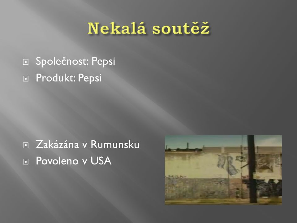  Společnost: Pepsi  Produkt: Pepsi  Zakázána v Rumunsku  Povoleno v USA