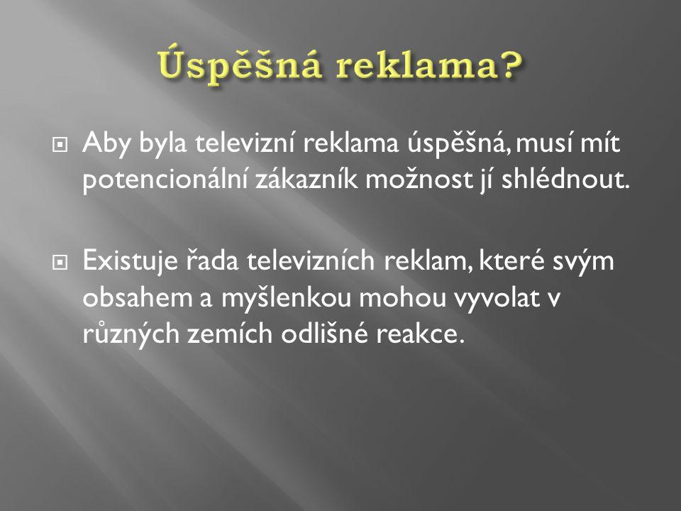  Aby byla televizní reklama úspěšná, musí mít potencionální zákazník možnost jí shlédnout.