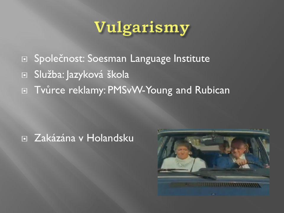  Společnost: Soesman Language Institute  Služba: Jazyková škola  Tvůrce reklamy: PMSvW-Young and Rubican  Zakázána v Holandsku