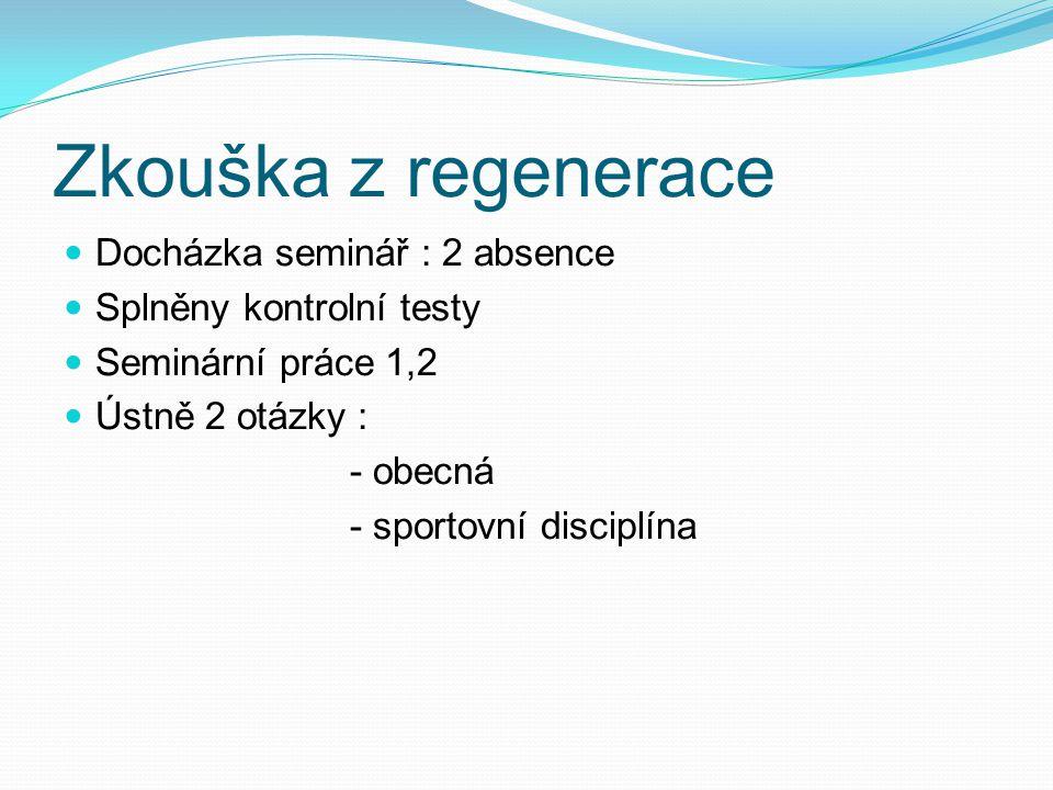 Zkouška z regenerace Docházka seminář : 2 absence Splněny kontrolní testy Seminární práce 1,2 Ústně 2 otázky : - obecná - sportovní disciplína