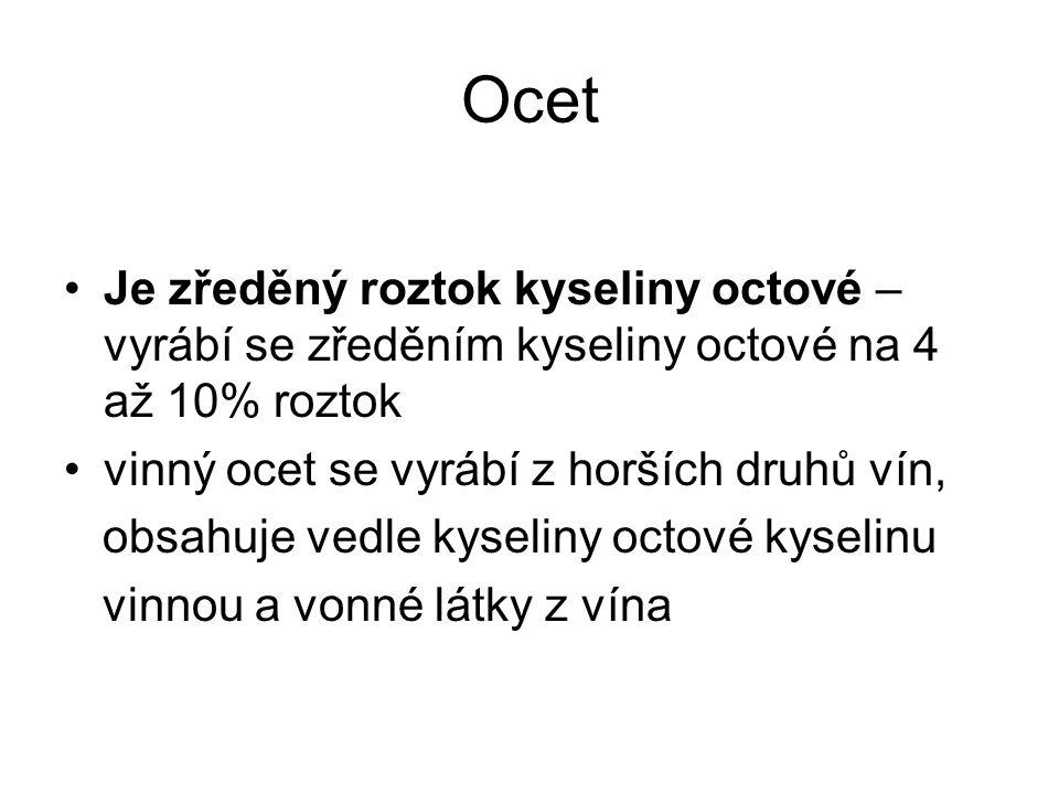 Ocet Je zředěný roztok kyseliny octové – vyrábí se zředěním kyseliny octové na 4 až 10% roztok vinný ocet se vyrábí z horších druhů vín, obsahuje vedl
