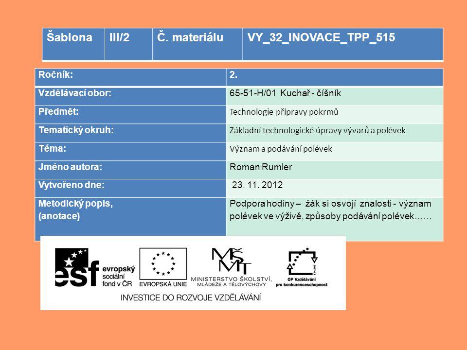 Ročník:2. Vzdělávací obor: 65-51-H/01 Kuchař - číšník Předmět: Technologie přípravy pokrmů Tematický okruh: Základní technologické úpravy vývarů a pol