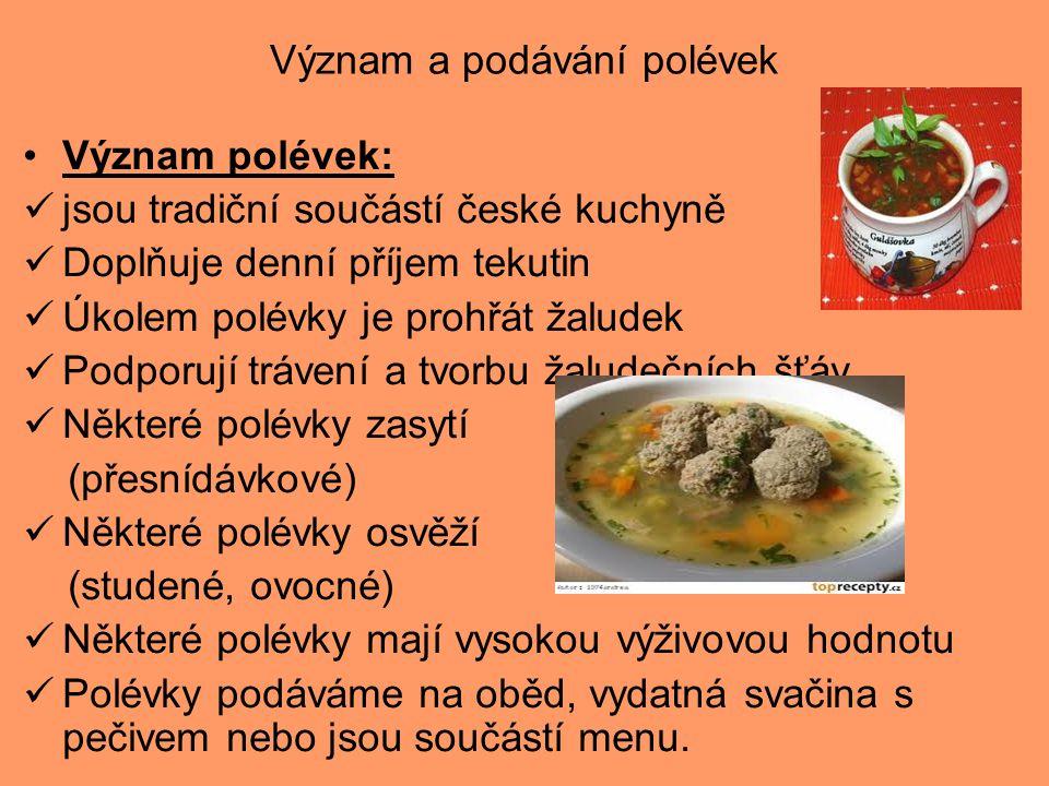 Význam a podávání polévek Význam polévek: jsou tradiční součástí české kuchyně Doplňuje denní příjem tekutin Úkolem polévky je prohřát žaludek Podporu