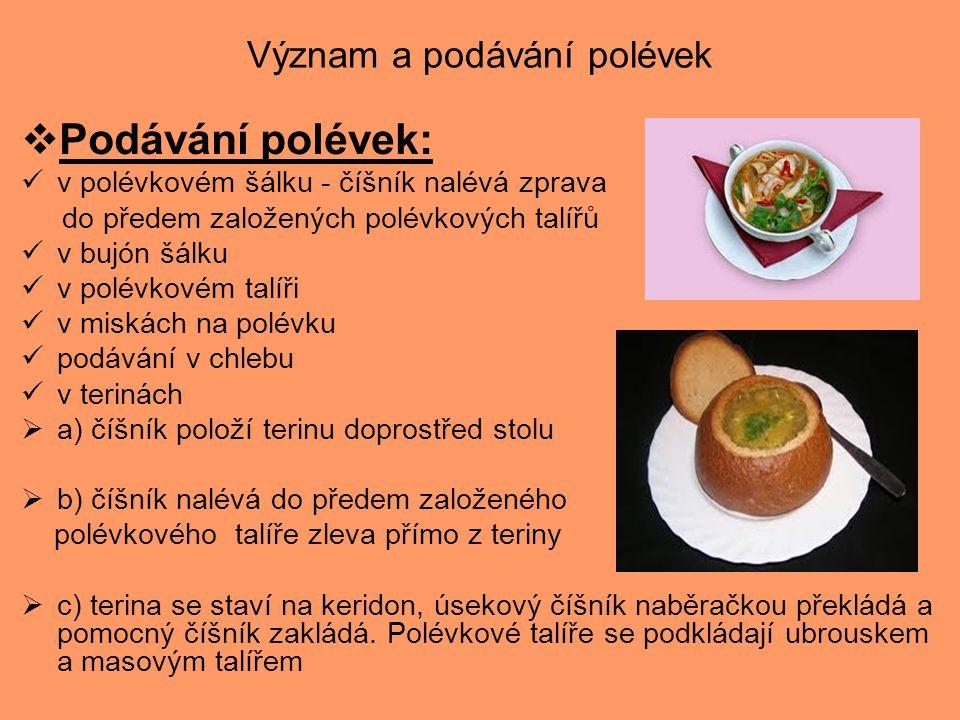 Význam a podávání polévek  Podávání polévek: v polévkovém šálku - číšník nalévá zprava do předem založených polévkových talířů v bujón šálku v polévk