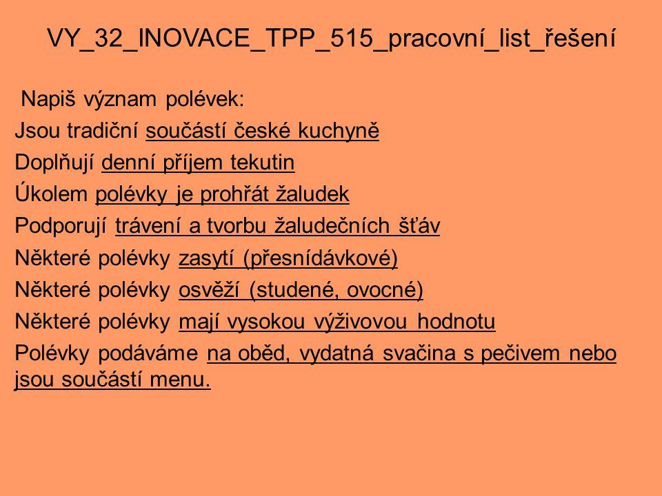 VY_32_INOVACE_TPP_515_pracovní_list_řešení Napiš význam polévek: Jsou tradiční součástí české kuchyně Doplňují denní příjem tekutin Úkolem polévky je