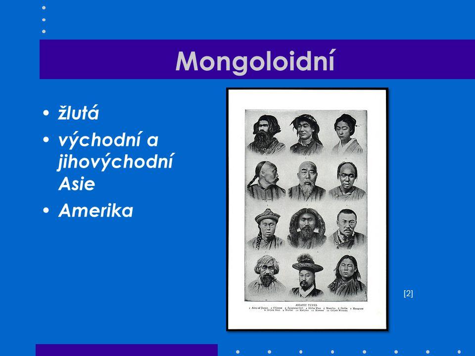 Mongoloidní žlutá východní a jihovýchodní Asie Amerika [2][2]