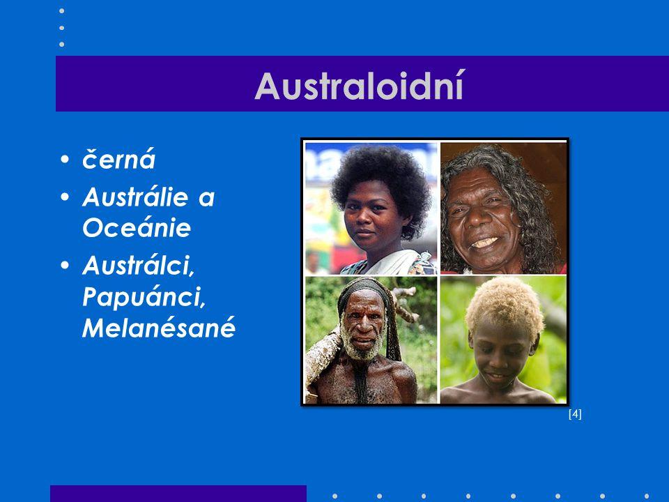 Australoidní černá Austrálie a Oceánie Austrálci, Papuánci, Melanésané [4][4]