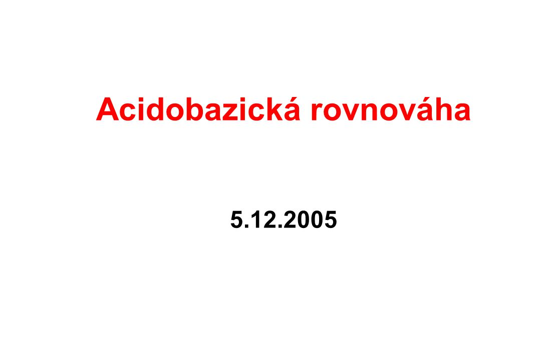 Acidobazická rovnováha 5.12.2005