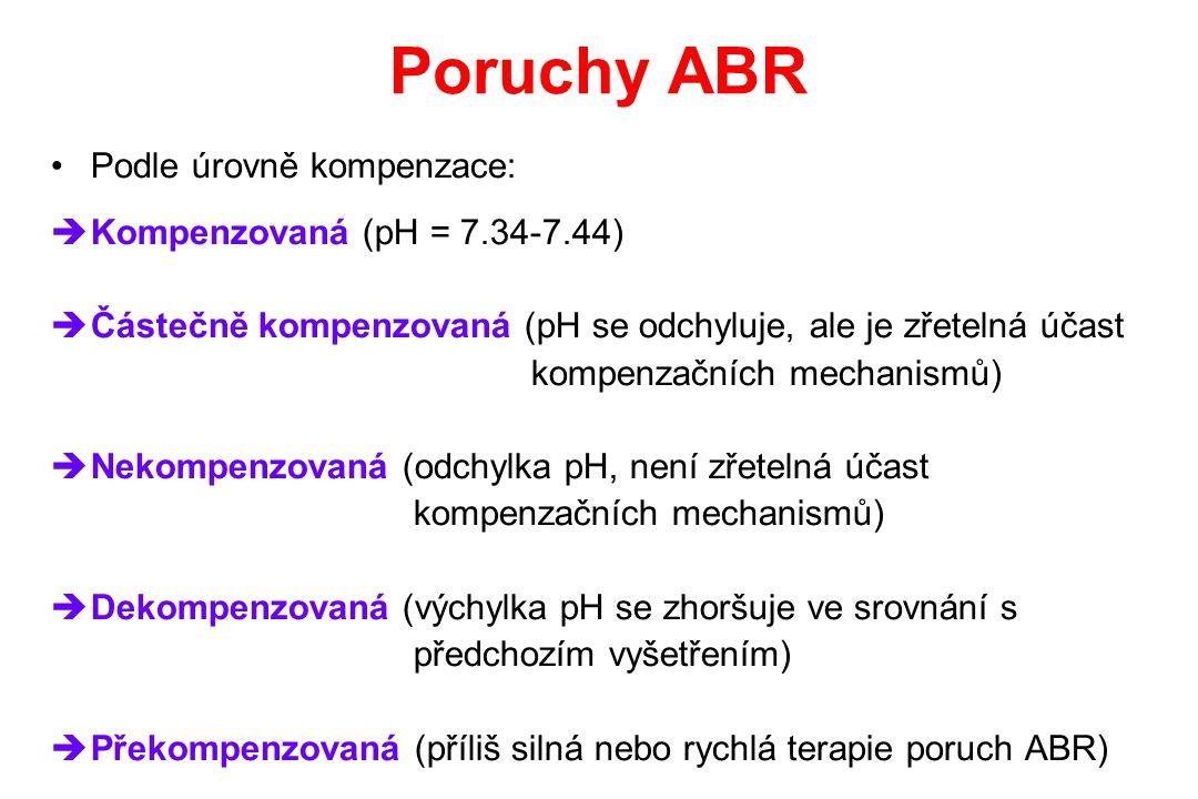 Poruchy ABR Podle úrovně kompenzace:  Kompenzovaná (pH = 7.34-7.44)  Částečně kompenzovaná (pH se odchyluje, ale je zřetelná účast kompenzačních mec