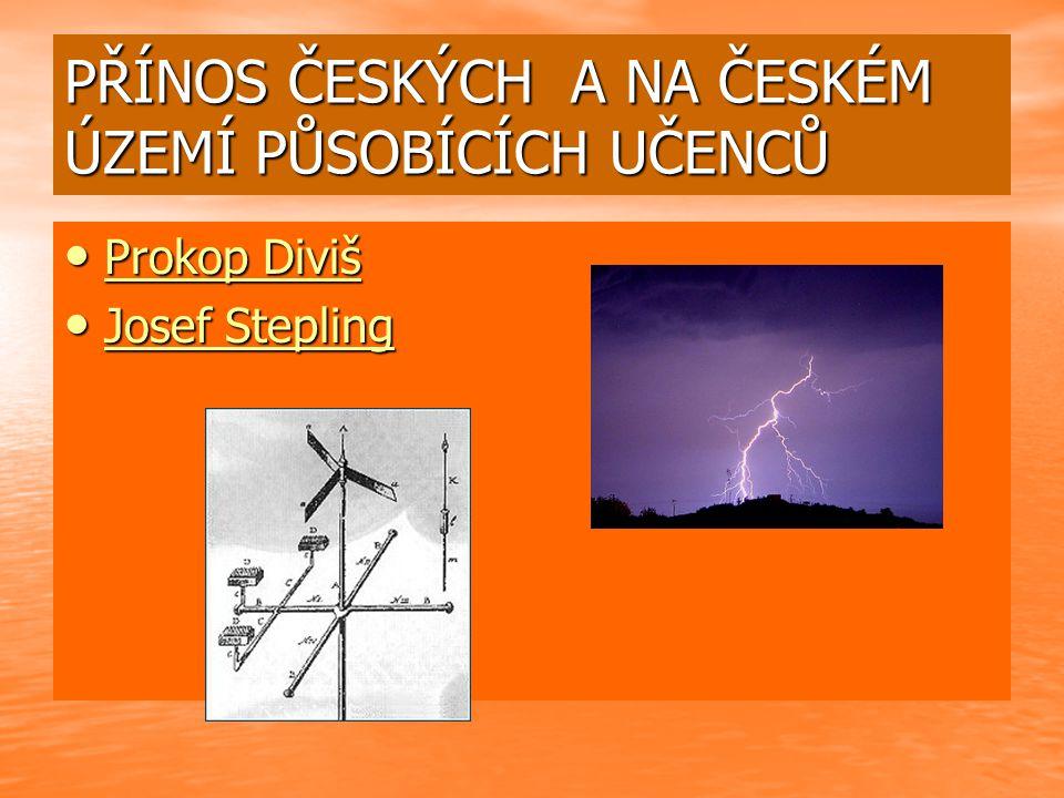 Prokop Diviš 1698 – 1765 1698 – 1765 Vynálezce bleskosvodu Vynálezce bleskosvodu Také studoval vliv elektřiny na živé organizmy.