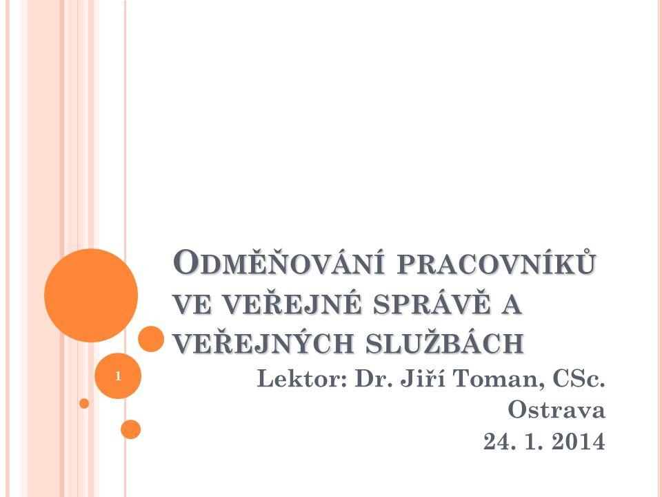 O DMĚŇOVÁNÍ PRACOVNÍKŮ VE VEŘEJNÉ SPRÁVĚ A VEŘEJNÝCH SLUŽBÁCH Lektor: Dr. Jiří Toman, CSc. Ostrava 24. 1. 2014 1