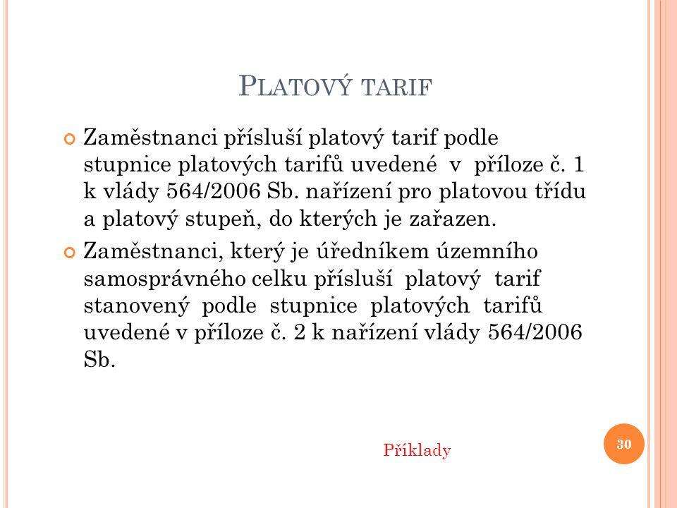 P LATOVÝ TARIF Zaměstnanci přísluší platový tarif podle stupnice platových tarifů uvedené v příloze č.