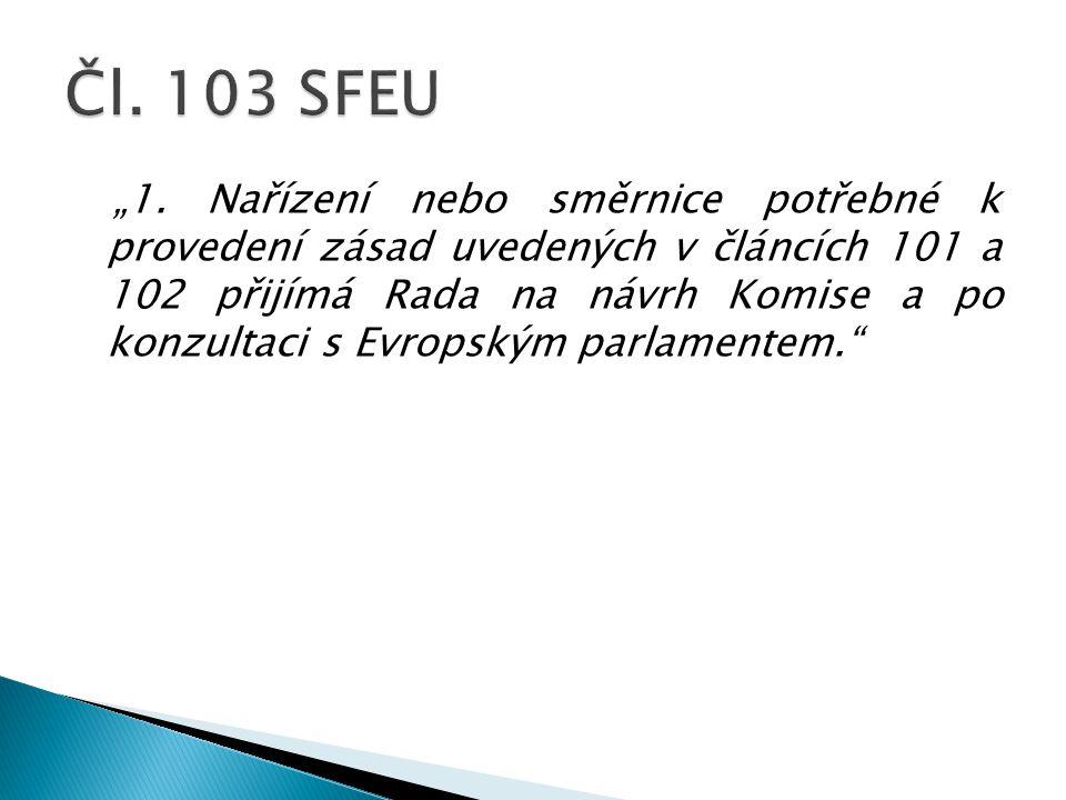 """""""1. Nařízení nebo směrnice potřebné k provedení zásad uvedených v článcích 101 a 102 přijímá Rada na návrh Komise a po konzultaci s Evropským parlamen"""