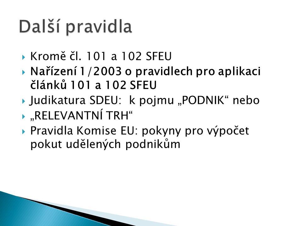 """ Kromě čl. 101 a 102 SFEU  Nařízení 1/2003 o pravidlech pro aplikaci článků 101 a 102 SFEU  Judikatura SDEU: k pojmu """"PODNIK"""" nebo  """"RELEVANTNÍ TR"""