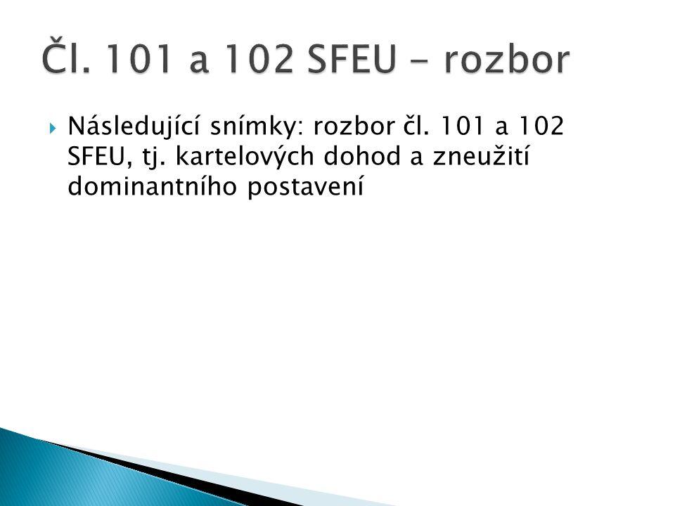 Následující snímky: rozbor čl. 101 a 102 SFEU, tj.
