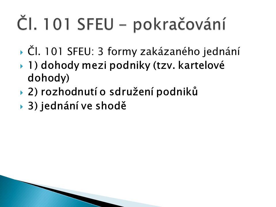  Čl. 101 SFEU: 3 formy zakázaného jednání  1) dohody mezi podniky (tzv. kartelové dohody)  2) rozhodnutí o sdružení podniků  3) jednání ve shodě