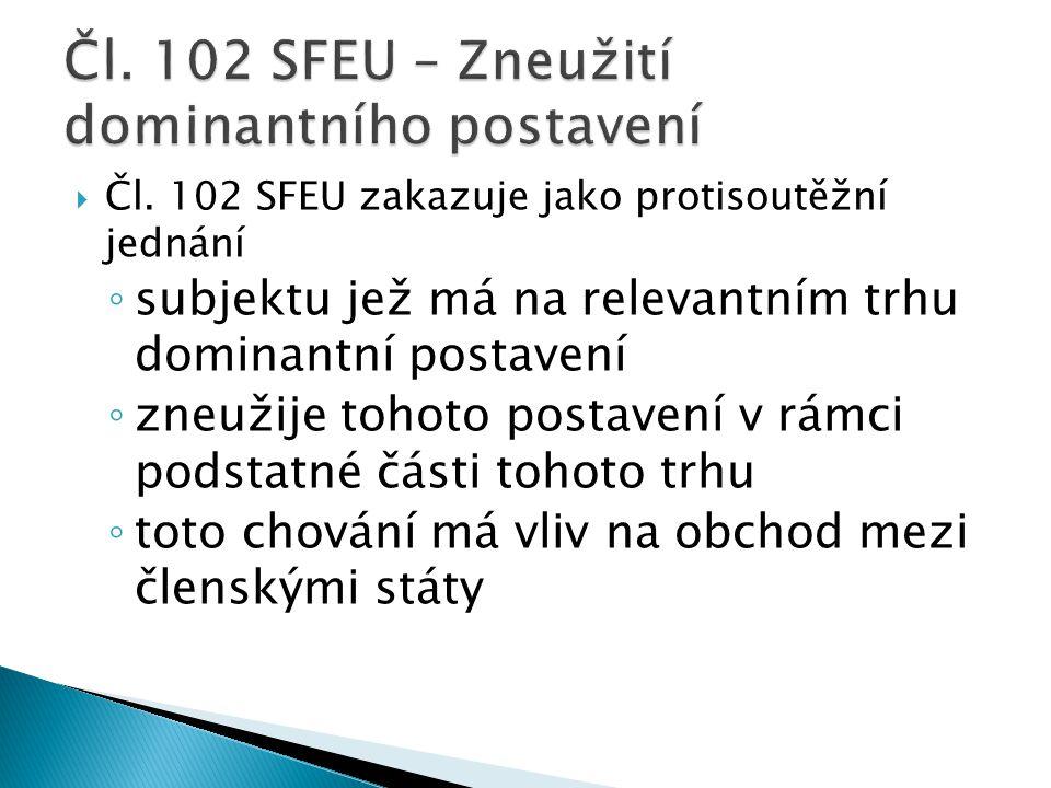  Čl. 102 SFEU zakazuje jako protisoutěžní jednání ◦ subjektu jež má na relevantním trhu dominantní postavení ◦ zneužije tohoto postavení v rámci pods