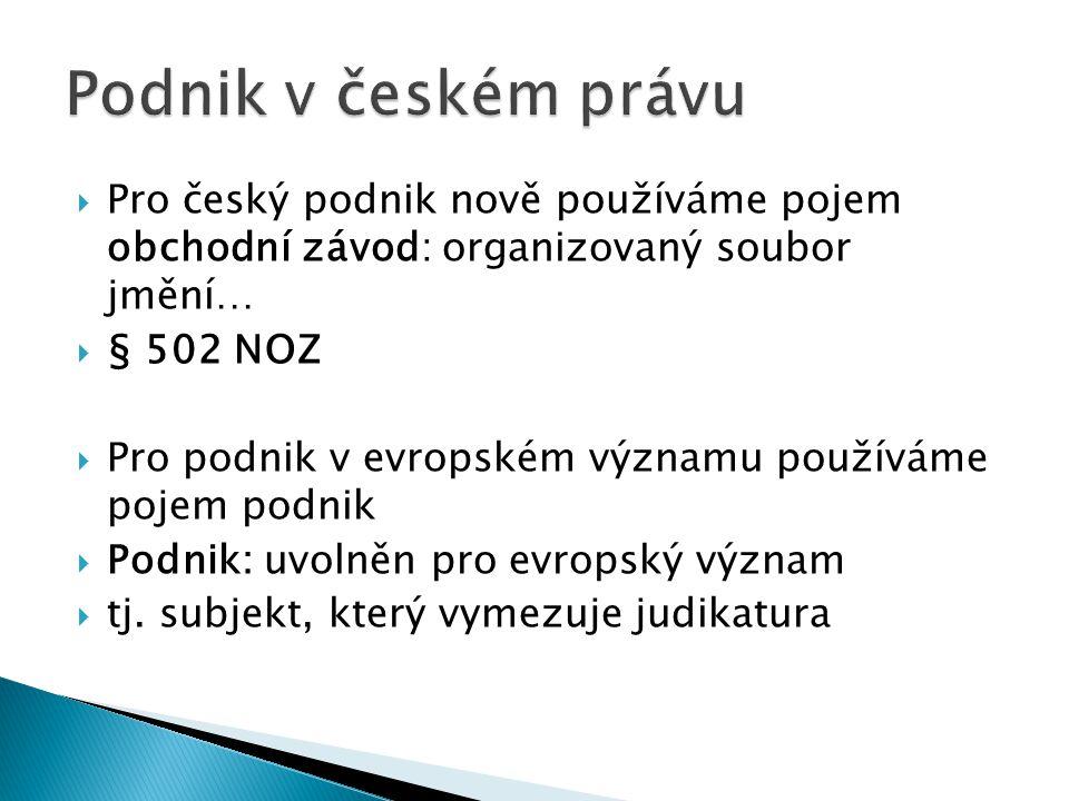 Pro český podnik nově používáme pojem obchodní závod: organizovaný soubor jmění…  § 502 NOZ  Pro podnik v evropském významu používáme pojem podnik  Podnik: uvolněn pro evropský význam  tj.
