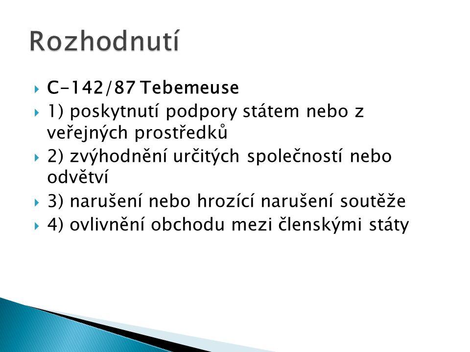  C-142/87 Tebemeuse  1) poskytnutí podpory státem nebo z veřejných prostředků  2) zvýhodnění určitých společností nebo odvětví  3) narušení nebo h