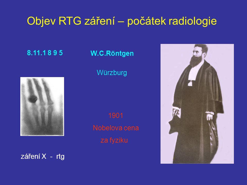 Objev RTG záření – počátek radiologie W.C.Röntgen 8.11.1 8 9 5 Würzburg záření X - rtg 1901 Nobelova cena za fyziku