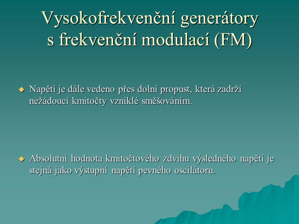 Vysokofrekvenční generátory s frekvenční modulací (FM)  Napětí je dále vedeno přes dolní propust, která zadrží nežádoucí kmitočty vzniklé směšováním.