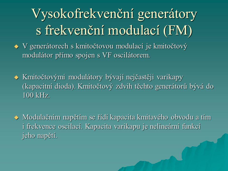 Vysokofrekvenční generátory s frekvenční modulací (FM)  V generátorech s kmitočtovou modulací je kmitočtový modulátor přímo spojen s VF oscilátorem.