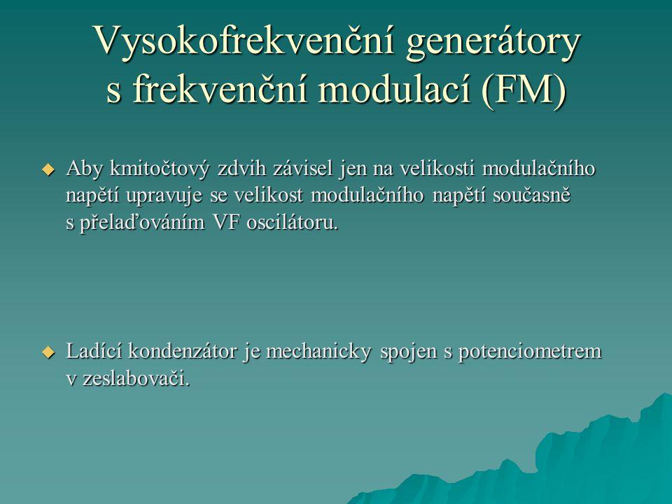 Vysokofrekvenční generátory s frekvenční modulací (FM)  Aby kmitočtový zdvih závisel jen na velikosti modulačního napětí upravuje se velikost modulačního napětí současně s přelaďováním VF oscilátoru.