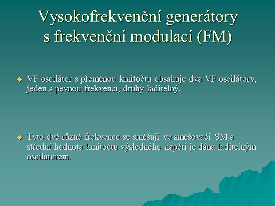 Vysokofrekvenční generátory s frekvenční modulací (FM)  VF oscilátor s přeměnou kmitočtu obsahuje dva VF oscilátory, jeden s pevnou frekvencí, druhý laditelný.