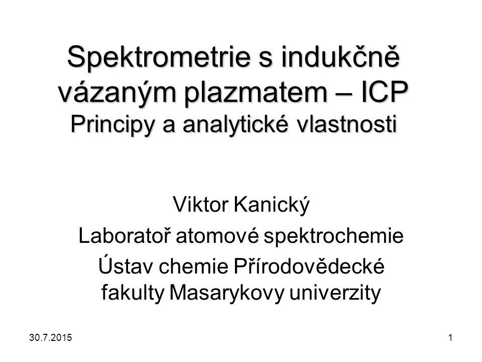 Spektrometrie s indukčně vázaným plazmatem – ICP Principy a analytické vlastnosti Viktor Kanický Laboratoř atomové spektrochemie Ústav chemie Přírodov