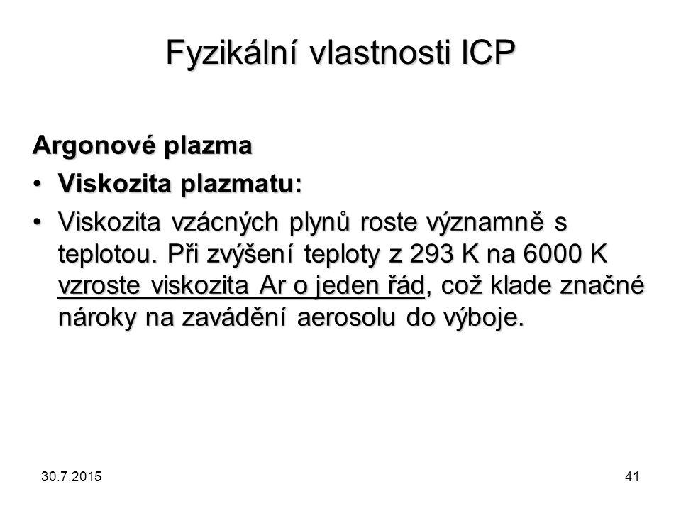 Fyzikální vlastnosti ICP Argonové plazma Viskozita plazmatu:Viskozita plazmatu: Viskozita vzácných plynů roste významně s teplotou. Při zvýšení teplot