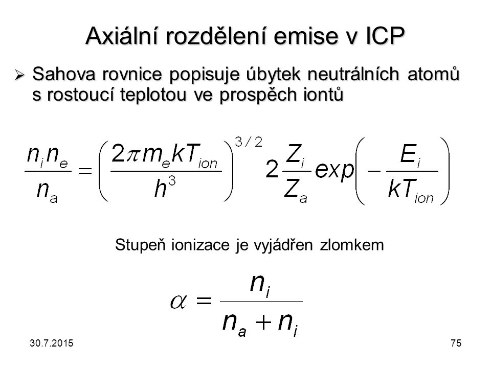 Axiální rozdělení emise v ICP  Sahova rovnice popisuje úbytek neutrálních atomů s rostoucí teplotou ve prospěch iontů Stupeň ionizace je vyjádřen zlo