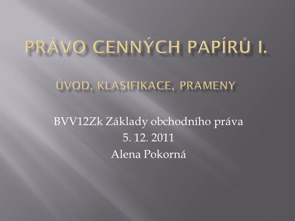 BVV12Zk Základy obchodního práva 5. 12. 2011 Alena Pokorná