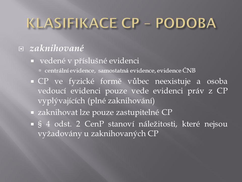  zaknihované  vedené v příslušné evidenci  centrální evidence, samostatná evidence, evidence ČNB  CP ve fyzické formě vůbec neexistuje a osoba vedoucí evidenci pouze vede evidenci práv z CP vyplývajících (plné zaknihování)  zaknihovat lze pouze zastupitelné CP  § 4 odst.