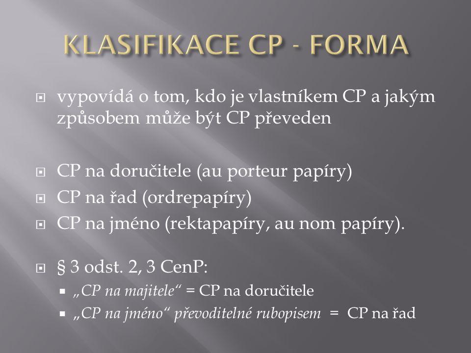  vypovídá o tom, kdo je vlastníkem CP a jakým způsobem může být CP převeden  CP na doručitele (au porteur papíry)  CP na řad (ordrepapíry)  CP na jméno (rektapapíry, au nom papíry).
