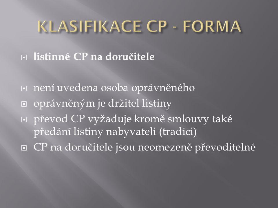  l istinné CP na doručitele  není uvedena osoba oprávněného  oprávněným je držitel listiny  převod CP vyžaduje kromě smlouvy také předání listiny nabyvateli (tradici)  CP na doručitele jsou neomezeně převoditelné