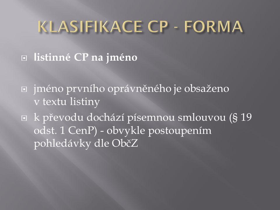  l istinné CP na jméno  jméno prvního oprávněného je obsaženo v textu listiny  k převodu dochází písemnou smlouvou (§ 19 odst.