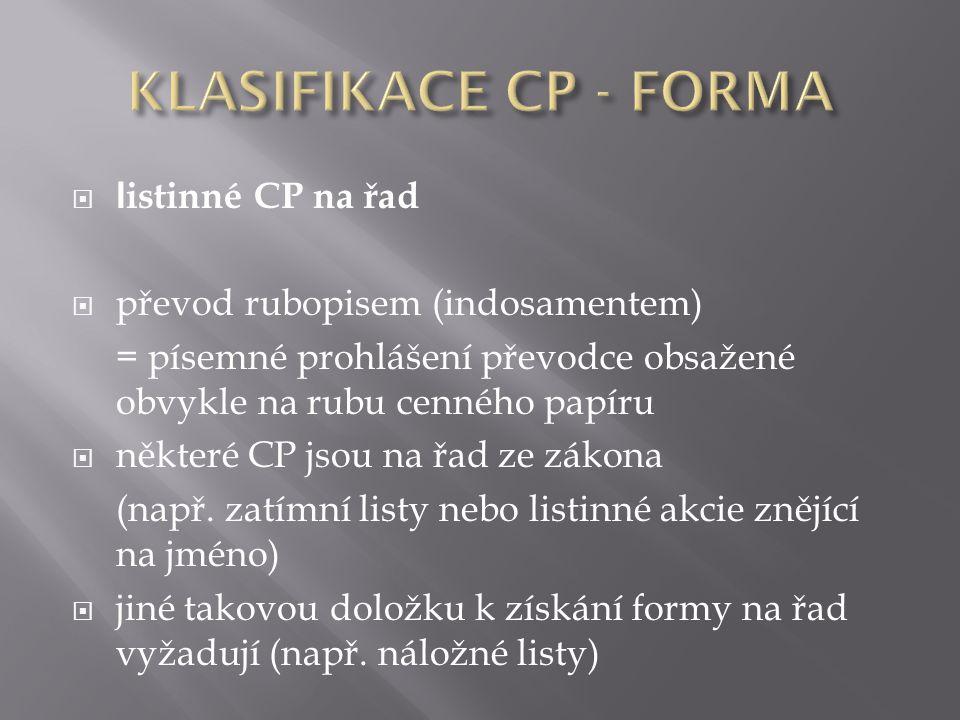  l istinné CP na řad  převod rubopisem (indosamentem) = písemné prohlášení převodce obsažené obvykle na rubu cenného papíru  některé CP jsou na řad ze zákona (např.