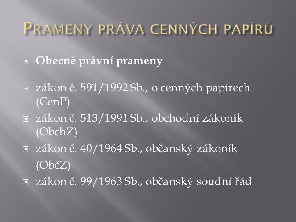  Obecné právní prameny  zákon č.591/1992 Sb., o cenných papírech (CenP)  zákon č.