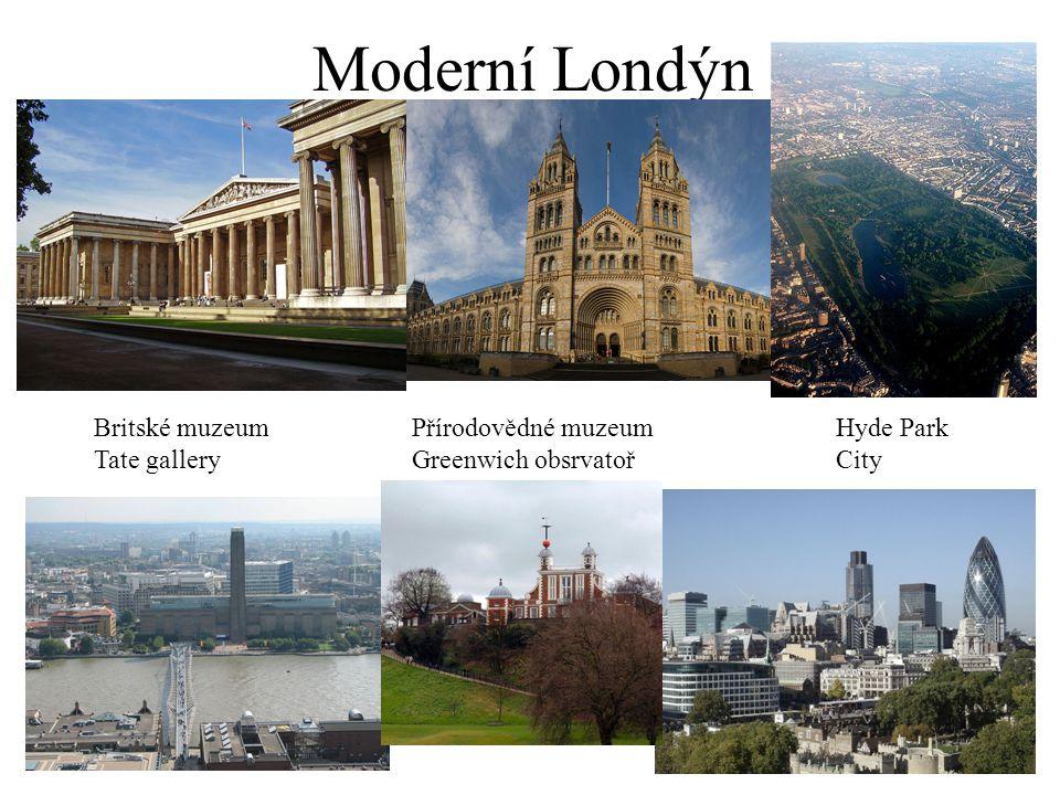 Moderní Londýn Britské muzeumPřírodovědné muzeumHyde Park Tate galleryGreenwich obsrvatořCity