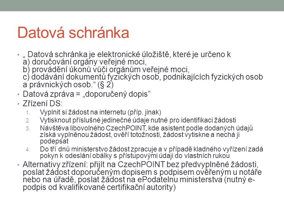 """Datová schránka """" Datová schránka je elektronické úložiště, které je určeno k a) doručování orgány veřejné moci, b) provádění úkonů vůči orgánům veřejné moci, c) dodávání dokumentů fyzických osob, podnikajících fyzických osob a právnických osob. (§ 2) Datová zpráva = """"doporučený dopis Zřízení DS: 1."""