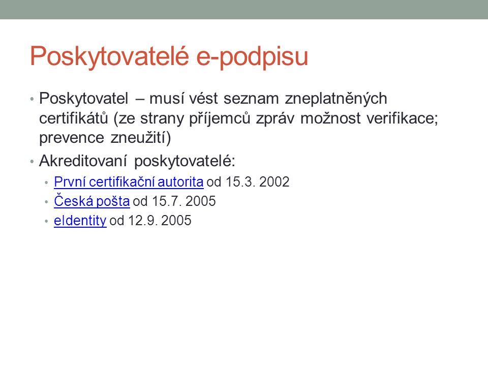 Poskytovatelé e-podpisu Poskytovatel – musí vést seznam zneplatněných certifikátů (ze strany příjemců zpráv možnost verifikace; prevence zneužití) Akreditovaní poskytovatelé: První certifikační autorita od 15.3.