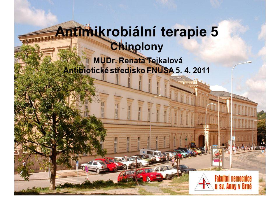 Antimikrobiální terapie 5 Chinolony MUDr. Renata Tejkalová Antibiotické středisko FNUSA 5. 4. 2011