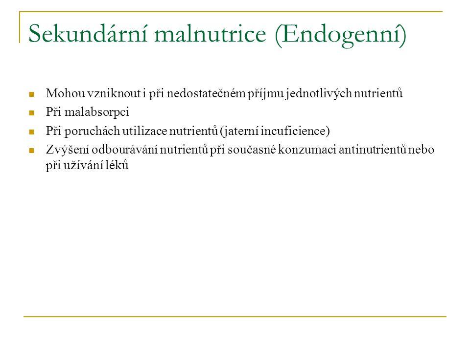 Sekundární malnutrice (Endogenní) Mohou vzniknout i při nedostatečném příjmu jednotlivých nutrientů Při malabsorpci Při poruchách utilizace nutrientů
